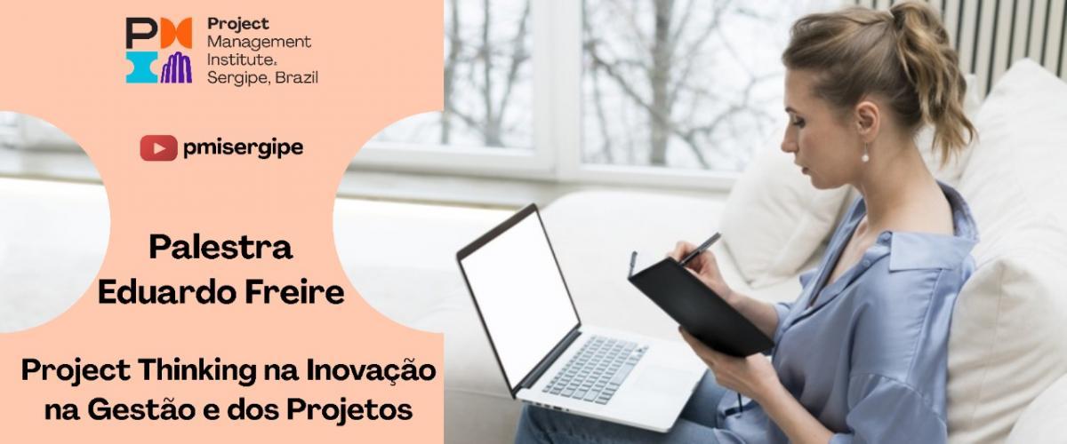 Palestra Eduardo Freire - Project Thinking na Inovação na Gestão e dos Projetos